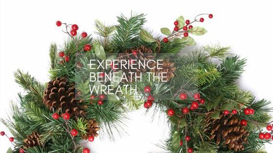 Experience Beneath the Wreath